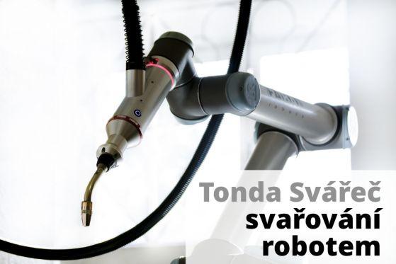 Tonda Svářeč - svařování robotem